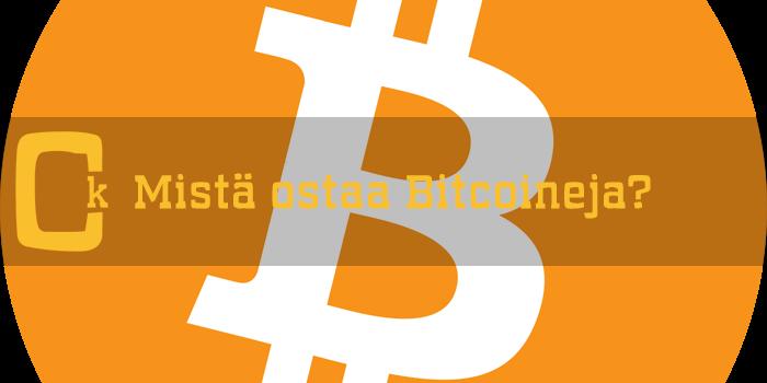 Kuinka ja mistä ostaa Bitcoineja?